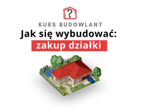 Jak znaleźć działkę pod budowę domu? WYJĄTKOWY KURS!