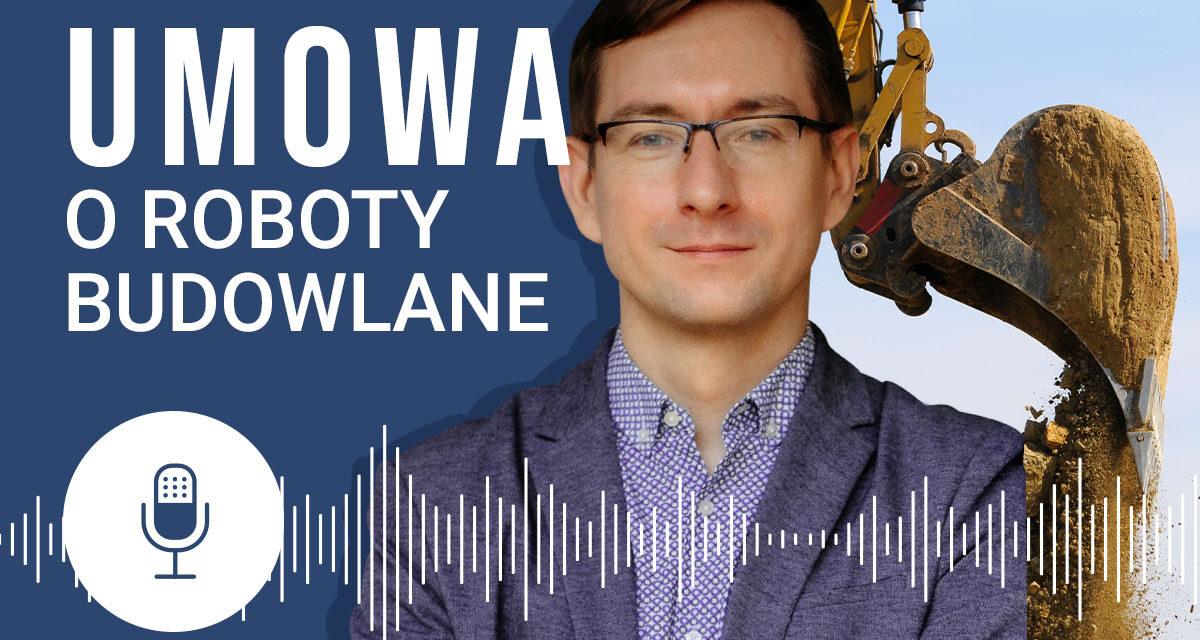 Umowa o roboty budowlane (podcast)
