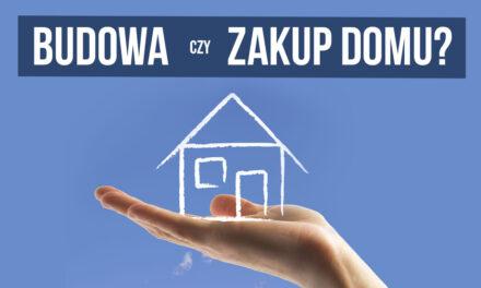 Budowa domu czy zakup domu?